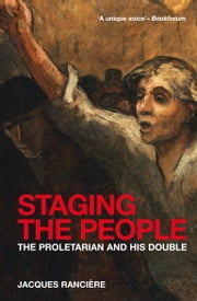 Staging the People - The Proletarian and His Double ebook by Jacques Ranciere,David Fernbach