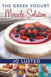 The Greek Yogurt Miracle Solution ebook by Joanne Lusted