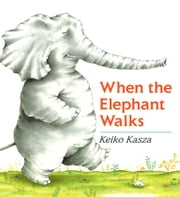 When the Elephant Walks ebook by Keiko Kasza, Keiko Kasza