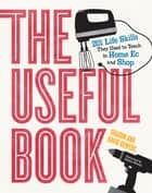 The Useful Book - 201 Life Skills They Used to Teach in Home Ec and Shop ebook by David Bowers, Sharon Bowers