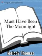 Must Have Been The Moonlight ebook by Melody Thomas