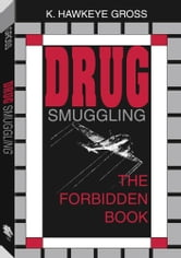 Drug Smuggling: The Forbidden Book ebook by Gross, K. Hawkeye