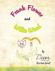 Frank Flower and Willie Weed ebook by Kristian Zintel