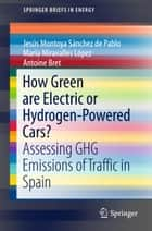 How Green are Electric or Hydrogen-Powered Cars? - Assessing GHG Emissions of Traffic in Spain ebook by Jesús Montoya Sánchez de Pablo, María Miravalles López, Antoine Bret