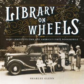 Library on Wheels - Mary Lemist Titcomb and America's First Bookmobile ebook by Sharlee Glenn