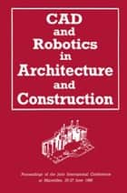 CAD and Robotics in Architecture and Construction ebook by A. Bijl,O. Akin,C.-C. Chen,B. Dave,S. Pithavadian,Y. E. Kalay,A. C. Harfmann,L. M. Swerdloff,R. Krishnamurti,G. Schmitt,J.-C. Robert,J. Weeks,U. Flemming,R. Coyne,T. Glavin,M. Rychener,L. Koskela,R. Hynynen,M. Kallavuo,K. Kahkönen,J. Salokivi,A. H. Bridges,A. Polistina,W. L. Whittaker,Y. Hasegawa,C. Abel,A. H. Slocum,R. Kangari,E. Bandari,M.-C. Wanner,M. Skibniewski,P. Derrington,C. Hendrickson,R. F. Woodbury,W. T. Keirouz,I. J. Oppenheim,D. R. Rehak,C. F. Earl,N. Kano,J. L. Crowley,P. J. Drazan,B. Motazed,H.-R. Oeser,N. Tanaka,M. Saito,K. Arai,K. Banno,T. Ochi,S. Kikuchi,T. Ueno,T. Yoshida,S. Suzuki,J. Maeda