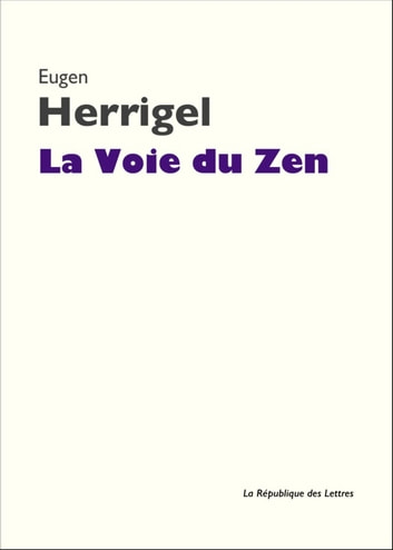 La Voie du Zen eBook by Eugen Herrigel