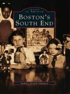 Boston's South End ebook by Anthony Mitchell Sammarco