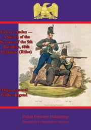 Celer et Audax — A Sketch of the Services of the 5th Battalion, 60th Regiment (Rifles) ebook by Major-General Gibbes Rigaud