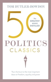 50 Politics Classics - Your shortcut to the most important ideas on freedom, equality, and power eBook by Tom Butler-Bowdon