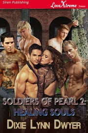 Soldiers of Pearl 2: Healing Souls ebook by Dixie Lynn Dwyer