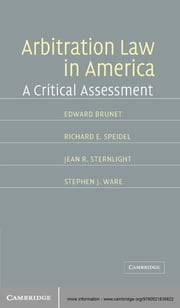 Arbitration Law in America - A Critical Assessment ebook by Edward Brunet, Richard E. Speidel, Jean E. Sternlight,...