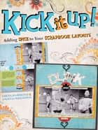 Kick It Up! - Adding Spice to Your Scrapbook Layouts ebook by Greta Hammond, Angelia Wigginton