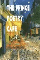 The Fringe Poetry Cafe ebook by The Fringe