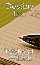 Destiny Inc. ebook by Trisha M. Wilson