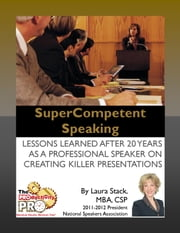 SuperCompetent Speaking - Lessons Learned After 20 Years as a Professional Speaker ebook by Laura Stack