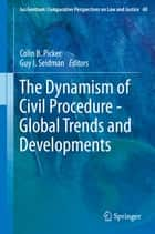 The Dynamism of Civil Procedure - Global Trends and Developments ebook by Colin B. Picker, Guy Seidman