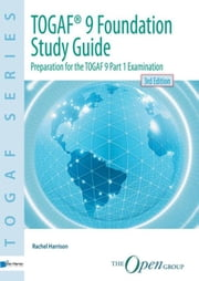 Foundation Study Guide - preparation for the TOGAF 9 ebook by Rachel Harrison