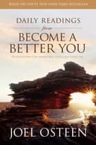Daily Readings from Become a Better You - 90 Devotions for Improving Your Life Every Day ebook by Joel Osteen