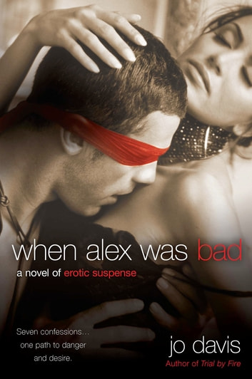 When Alex Was Bad - A Novel of Erotic Suspense ebook by Jo Davis