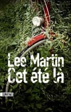Cet été là ebook by Lee MARTIN, Fabrice POINTEAU