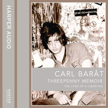 Threepenny Memoir: The Lives of a Libertine audiobook by Carl Barat