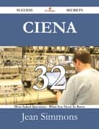 Ciena 32 Success Secrets - 32 Most Asked Questions On Ciena - What You Need To Know ebook by Jean Simmons