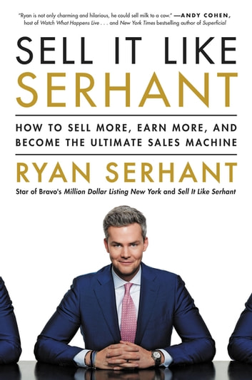 Sell It Like Serhant - How to Sell More, Earn More, and Become the Ultimate Sales Machine ebook by Ryan Serhant