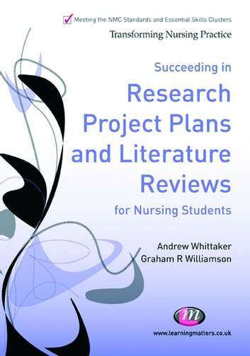 Succeeding in Research Project Plans and Literature Reviews for Nursing Students ebook by Mr Andrew Whittaker,G.R. Williamson
