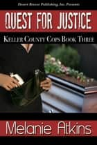 Quest for Justice - Keller County Cops ebook by Melanie Atkins