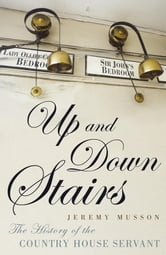 Up and Down Stairs - The History of the Country House Servant ebook by Jeremy Musson