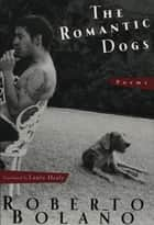 The Romantic Dogs: Poems ebook by Roberto Bolaño, Laura Healy