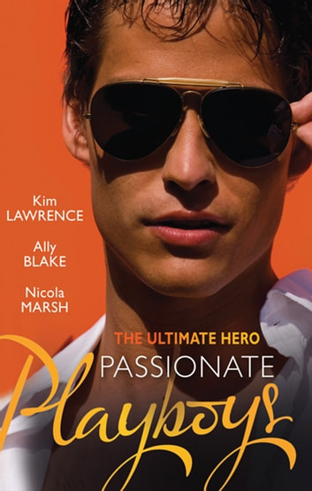 The Ultimate Hero: Passionate Playboys - 3 Book Box Set, Volume 1 ebook by Kim Lawrence,Ally Blake,Nicola Marsh
