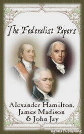 The Federalist Papers (Illustrated + Audiobook Download Link + Active TOC) ebook by Alexander Hamilton,James Madison,John Jay