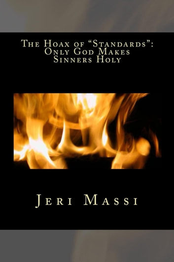 The Hoax of Standards: God Makes Sinner Holy ebook by Jeri Massi