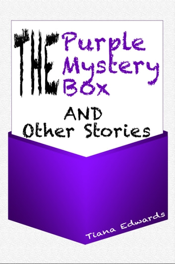The Purple Mystery Box and Other Stories ebook by Tiana Edwards