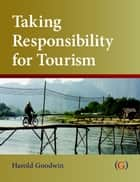 Taking Responsibility for Tourism ebook by Harold Goodwin