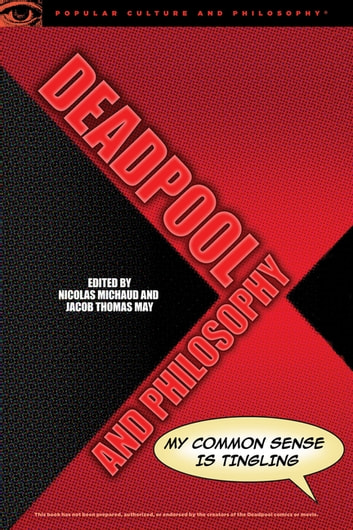 Deadpool and Philosophy - My Common Sense Is Tingling ebook by