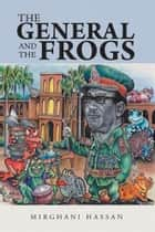 The General and the Frogs ebook by Mirghani Hassan