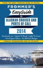 Frommer's EasyGuide to Alaskan Cruises and Ports of Call 2014 ebook by Fran Golden,Gene Sloan