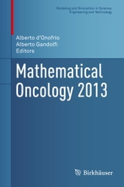Mathematical Oncology 2013 ebook by Alberto d'Onofrio,Alberto Gandolfi