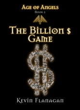 Age of Angels -Book 2- - The Billion $ Game ebook by Kevin Flanagan