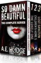 So Damn Beautiful: The Complete Series - So Damn Beautiful ebook by A.E. Hodge