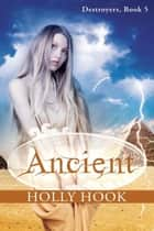 Ancient - Destroyers Series, #5 ebook by Holly Hook