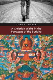 A Christian Walks in the Footsteps of the Buddha ebook by John R. Mabry
