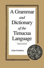 A Grammar and Dictionary of the Timucua Language ebook by Julian Granberry