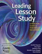 Leading Lesson Study - A Practical Guide for Teachers and Facilitators ebook by Jennifer Stepanek,Gary Appel,Melinda Leong,Michelle Turner Mangan,Mark Mitchell
