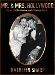 Mr. and Mrs. Hollywood - Edie and Lew Wasserman and Their Entertainment Empire ebook by Kathleen Sharp