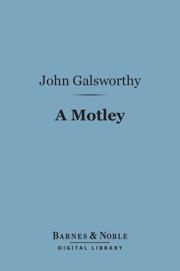 A Motley (Barnes & Noble Digital Library) ekitaplar by John Galsworthy