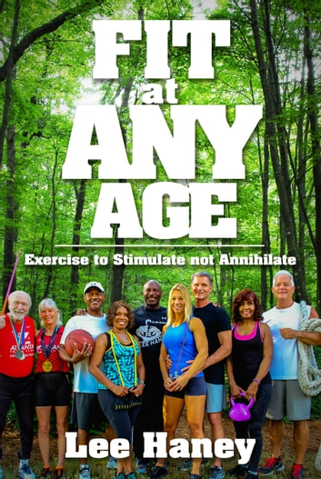 Fit at Any Age - Exercise to Stimulate not Annihilate ebook by Lee Haney